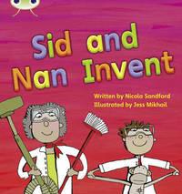 Bug Club Phonics Bug Set 08 Sid and Nan Invent by Nicola Sandford