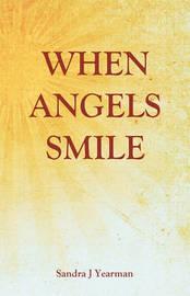 When Angels Smile by Sandra J Yearman