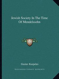 Jewish Society in the Time of Mendelssohn by Gustav Karpeles