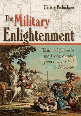 The Military Enlightenment by Christy Pichichero
