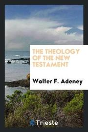 The Theology of the New Testament by Walter F. Adeney image