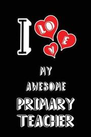 I Love My Awesome Primary Teacher by Lovely Hearts Publishing