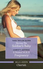 Having the Soldier's Baby/It Started with a Pregnancy by Christy Jeffries