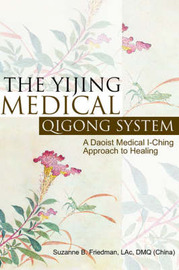 The Yijing Medical Qigong System by Suzanne Friedman, L.AC., Dmq L.AC., Dmq L.AC., Dmq L.AC., Dmq L.AC., Dmq Lac, Dmq Lac, Dmq Lac, Dmq Lac, Dmq Lac, Dmq Lac, Dmq Lac, Dmq image