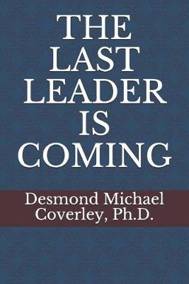 The Last Leader Is Coming by Desmond Michael Coverley