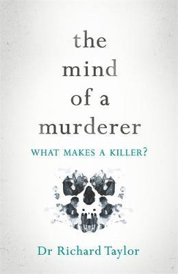 The Mind of a Murderer by Richard Taylor