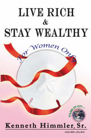 Live Rich and Stay Wealthy For Women Only by Kenneth Himmler Sr. image