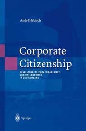 Corporate Citizenship: Gesellschaftliches Engagement Von Unternehmen in Deutschland by Andreý Habisch