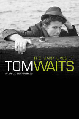 The Many Lives of Tom Waits by Patrick Humphries