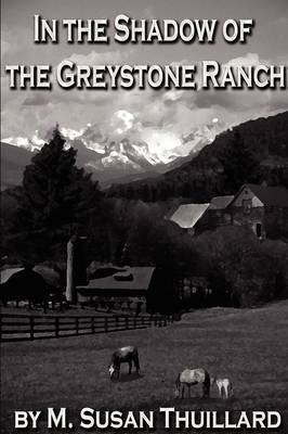 In the Shadow of the Greystone Ranch by M. Susan Thuillard