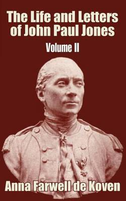 The Life and Letters of John Paul Jones (Volume II) by Anna Farwell de Koven image
