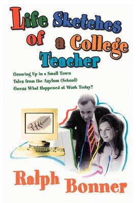 Life Sketches of a College Teacher by Ralph Bonner