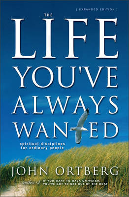 The Life You've Always Wanted by John Ortberg image