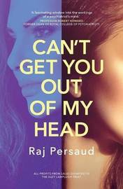 Can't Get You Out of My Head by Raj Persaud