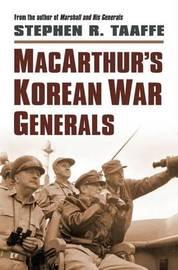MacArthur 's Korean War Generals by Stephen R. Taaffe