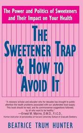 The Sweetener Trap & How to Avoid It by Beatrice Trum Hunter