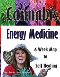 Cannabis Energy Medicine by Jamie Lynn Thomas