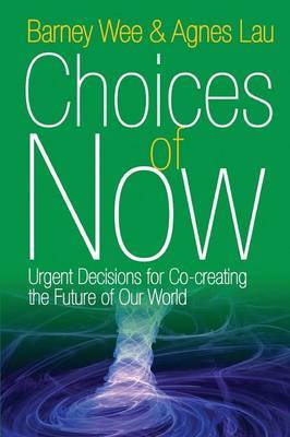 Choices of Now: Urgent Decisions for Co-Creating the Future of Our World by Barney Wee image