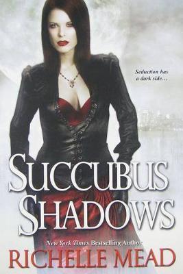 Succubus Shadows (Georgina Kincaid #5) by Richelle Mead