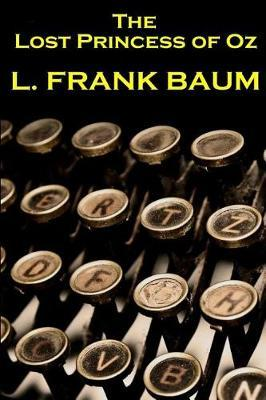 Lyman Frank Baum - The Lost Princess of Oz by Lyman Frank Baum