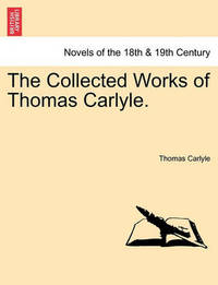 The Collected Works of Thomas Carlyle. by Thomas Carlyle