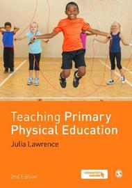 Teaching Primary Physical Education by Julia Lawrence