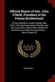 Official Report of Gen. John O'Neill, President of the Fenian Brotherhood by John O'Neill