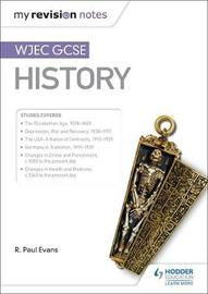 My Revision Notes: WJEC GCSE History by R.Paul Evans