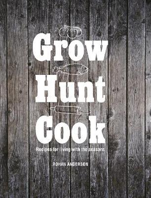 Grow Hunt Cook by Rohan Anderson