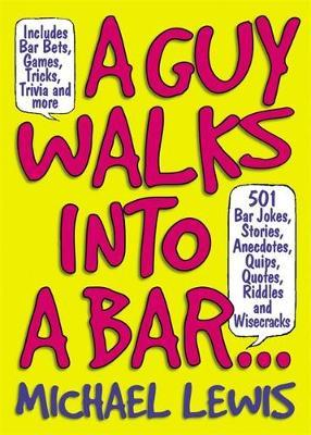 Guy Walks Into A Bar... by Michael Lewis