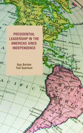 Presidential Leadership in the Americas since Independence by Guy Burton