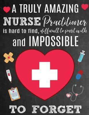 A Truly Amazing Nurse Practitioner Is Hard To Find, Difficult To Part With And Impossible To Forget by Sentiments Studios