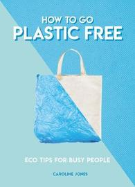 How to Go Plastic Free by Caroline Jones