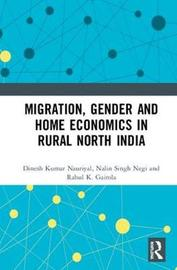 Migration, Gender and Home Economics in Rural North India by Nalin Singh Negi