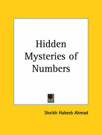 The Hidden Mysteries of Numbers by S.H. Ahmad