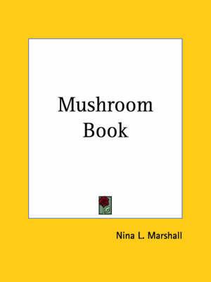 Mushroom Book (1905) by Nina L Marshall