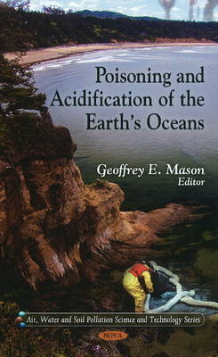 Poisoning & Acidification of the Earth's Oceans by Geoffrey E. Mason