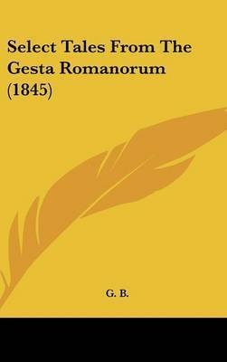 Select Tales From The Gesta Romanorum (1845) by G B
