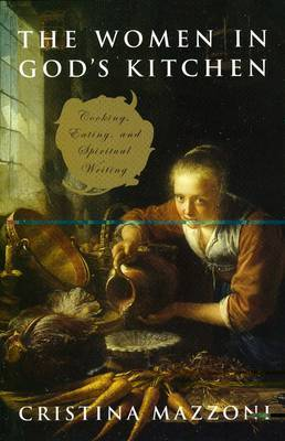 The Women in God's Kitchen: Cooking, Eating and Spiritual Writings by Cristina Mazzoni image