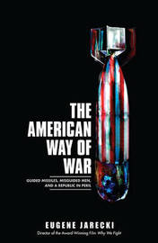 The American Way of War: Guided Missiles, Misguided Men, and a Republic in Peril by Eugene Jarecki image