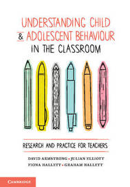 Understanding Child and Adolescent Behaviour in the Classroom by David Armstrong