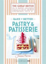 Great British Bake Off - Bake it Better (No.8): Pastry & Patisserie by Joanna Farrow