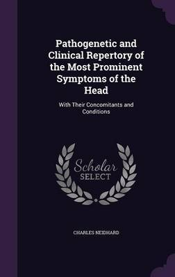 Pathogenetic and Clinical Repertory of the Most Prominent Symptoms of the Head by Charles Neidhard