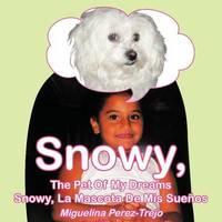 Snowy, the Pet of My Dreams / Snowy, La Mascota de MIS Sue OS by Miguelina Perez-Trejo