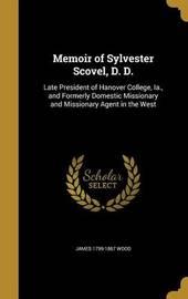 Memoir of Sylvester Scovel, D. D. by James 1799-1867 Wood image