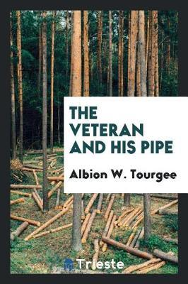 The Veteran and His Pipe by Albion W. Tourgee