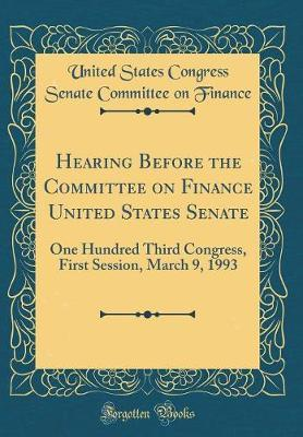 Hearing Before the Committee on Finance United States Senate by United States Congress Senate C Finance