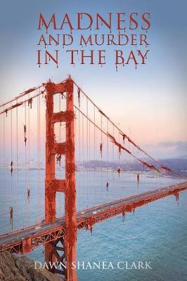 Madness and Murder in the Bay by Dawn Shanea Clark image
