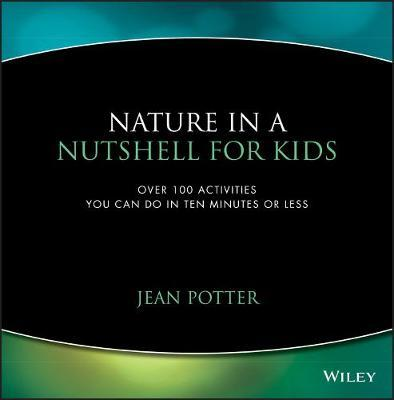Nature in a Nutshell for Kids by Jean Potter