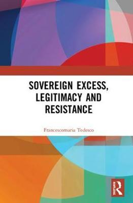 Sovereign Excess, Legitimacy and Resistance by Francescomaria Tedesco